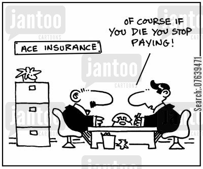 insurance payments cartoon humor: 'Of course if you die you stop paying.'