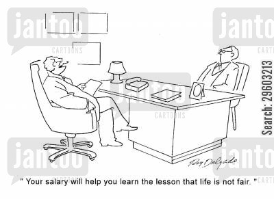 fairs cartoon humor: 'Your salary will help you learn the lesson that life is not fair.'