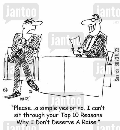 humiliation cartoon humor: 'Please...a simple yes or no. I can't sit through your Top 10 Reasons Why I Don't Deserve A Raise.'