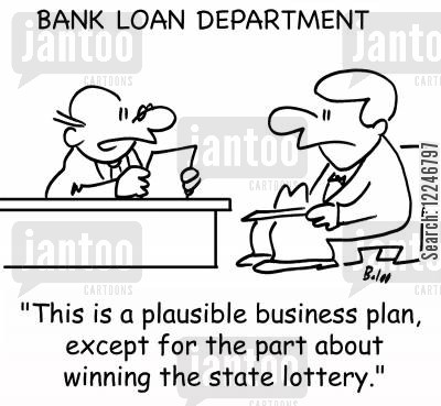 business plans cartoon humor: 'This is a plausible business plan, except for the part about winning the state lottery.'