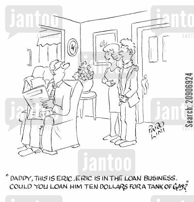eric cartoon humor: 'Daddy, this is Eric. Eric is in the Loan Business. Could you loan him ten dollars for a tank of gas?'