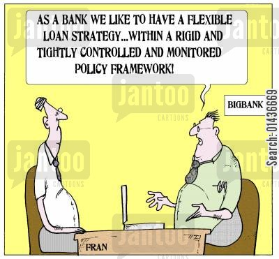 big bank cartoon humor: 'As a bank we like to have a flexible loan strategy...'