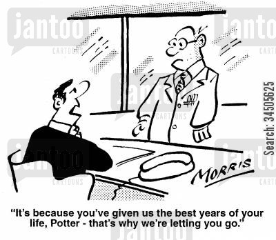 best years of your life cartoon humor: It's because you've given us the best years of your life, Potter - that's why we're letting you go.
