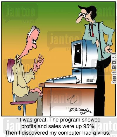 computer repairs cartoon humor: It was great. The program showed profits and sales were up 95. Then I discovered my computer had a virus.