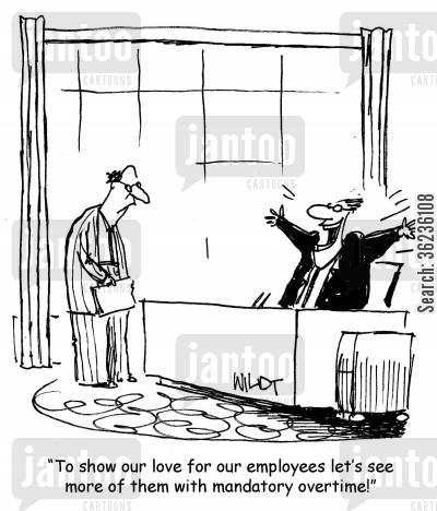 lovely cartoon humor: Mandatory overtime.