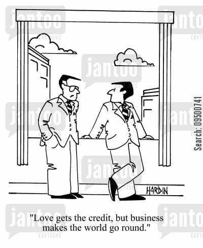 business minds cartoon humor: 'Love gets the credit, but business makes the world go round.'