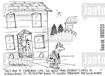 charmed life cartoon humor: 'He had a charmed life. He went from student loans to hiring bonus to retention bonus to Golden parachute and social security.'