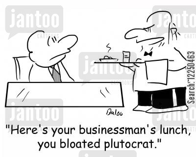 plutocrat cartoon humor: 'Here's your businessman's lunch, you bloated plutocrat.'