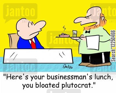 businessmans lunch cartoon humor: 'Here's your businessman's lunch, you bloated plutocrat.'