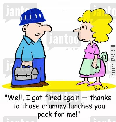 lunchboxes cartoon humor: 'Well, I got fired again -- thanks to those crummy lunches you pack for me!'