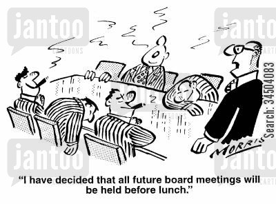 slackness cartoon humor: I have decided that all future board meetings will be held before lunch.