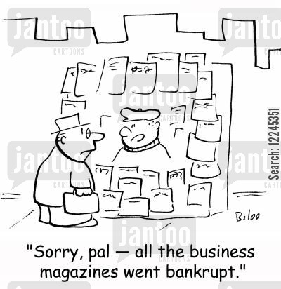 business magazines cartoon humor: 'Sorry, pal -- all the business magazines went bankrupt.'