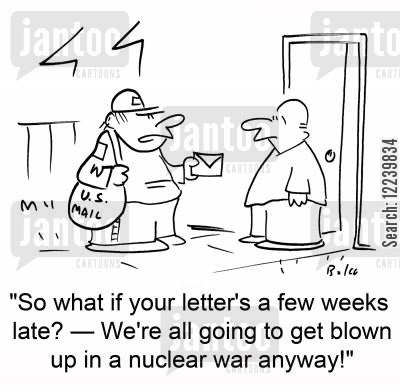 bombings cartoon humor: 'So what if your letter's a few weeks late? -- We're all going to get blown up in a nuclear war anyway!'
