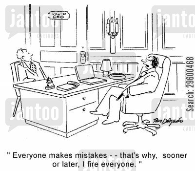 sackings cartoon humor: 'Everyone makes mistakes, that's why, sooner or later, I fire everyone.'