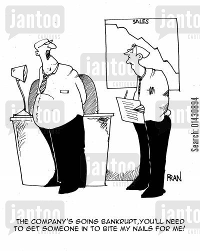 nail biting cartoon humor: The company's going bankrupt,you'll need to get someone in to bite my nails for me!