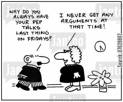 pep talk cartoon humor: 'Why do you always have your pep talks last thing on Fridays?' - 'I never get any arguments at that time.'