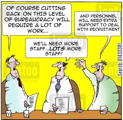 bureaucratic cartoon humor: Of course cutting back on this level of bureaucracy will require a lot of work... We'll need LOTS more staff... And personnel will need extra support with recruitment.