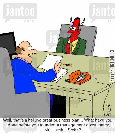 management consultancy cartoon humor: 'Well, that's a helluva great business plan... What have you done before you founded a management consultancy, Mr... umh... Smith?'