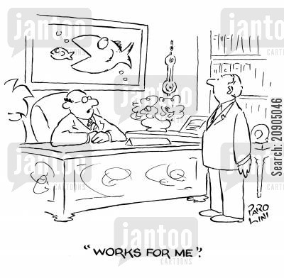small fish cartoon humor: 'Works for me.' (picture of big fish swallowing smaller fish.)