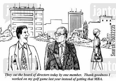 board of directors cartoon humor: 'They cut the board of directors today by one member. Thank goodness I worked on my golf game last year instead of getting that MBA.'