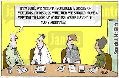 management change cartoon humor: 'Item 56, we need to schedule a series of meetings to discuss whether we should have meeting to look at whether we're having too many meetings.'