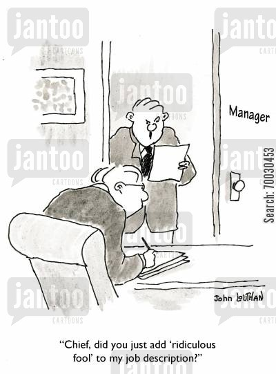 management style cartoon humor: Chief, did you just add 'ridiculous fool' to my job description.'
