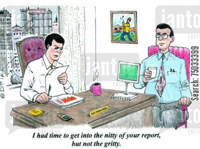 time management cartoon humor: 'I had time to get into the nitty of your report, but not the gritty.'