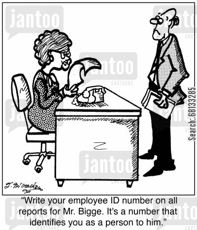 large corporations cartoon humor: 'Write your employee ID number on all reports for Mr. Bigge. It's a number that identifies you as a person to him.'