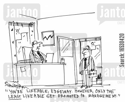 likeableness cartoon humor: 'You're likeable, Edgeway. However, only the least likeable get promoted to management.'