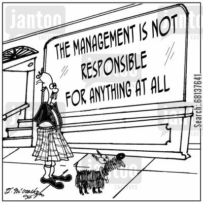 business management cartoon humor: The management is not responsible for anything at all.