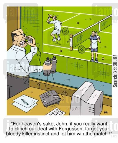 tennis court cartoon humor: For heaven's sake, John, if you really want to clinch our deal with Fergusson, forget your bloody killer instinct and let him win the match!