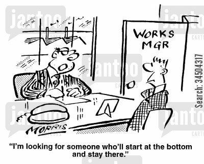 hierarchies cartoon humor: I'm looking for someone who'll start at the bottom and stay there.