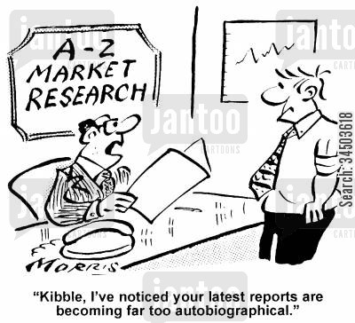 poor market research cartoon humor: Kibble, I've noticed your latest reports are becoming far too autobiographical.