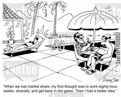 market share cartoon humor: 'When we lost market share, my first thought was to work eighty-hour weeks, diversify, and get back in the game. Then I had a better idea.'
