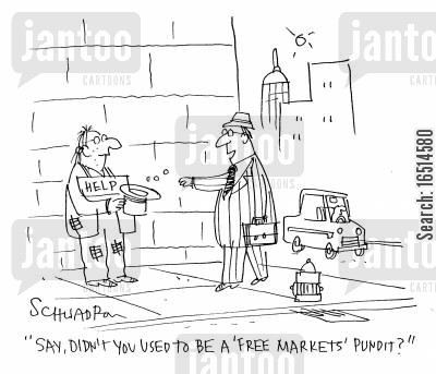 free markets cartoon humor: 'Say, didn't you used to be a 'free markets' pundit?'