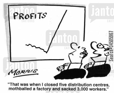 factory closure cartoon humor: 'That was when I closed five distribution centres, mothballed a factory and sacked 3,000 workers.'