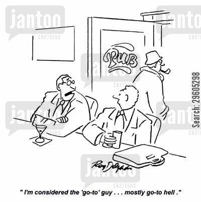 teasing cartoon humor: 'I'm considered the 'go-to' guy... Mostly go-to hell.'