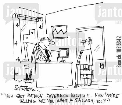 healthcare costs cartoon humor: 'You get medical coverage, Harville. Now you're telling me you want a salary, too?'