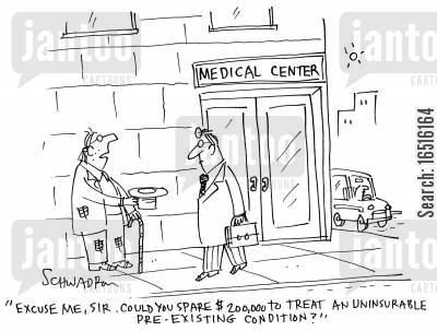 health insurances cartoon humor: 'Excuse me, sir. Could you spare $2000,000 to treat an uninsurable pre-existing condition?'