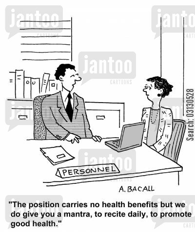 health benefit cartoon humor: The position carries no health benefits, but we give you a mantra to recite.