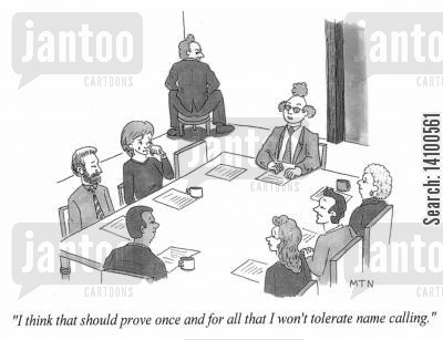 name calling cartoon humor: I think that should prove once and for all that I do not tolerate name calling.