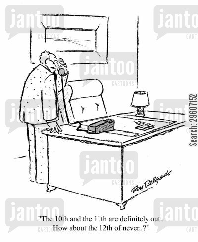 organises cartoon humor: 'The 10th and the 11th are definitely out.. How about the 12th of never?'