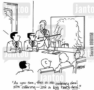 supervisors cartoon humor: 'As you can see this is no ordinary deal I'm offering - It's a big, hairy deal.'