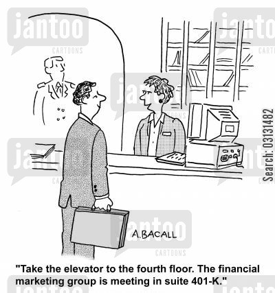 financial meeting cartoon humor: Take the elevator to the fourth floor. The financial marketing group is meeting in suit 401k.