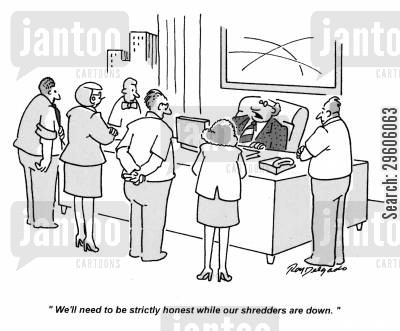 shredders cartoon humor: 'We'll need to be strictly honest while our shredders are down.'