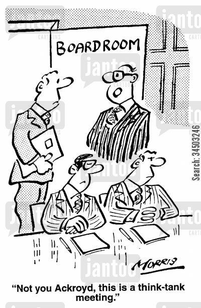 excluded cartoon humor: Not you, Ackroyd, this is a think tank meeting.