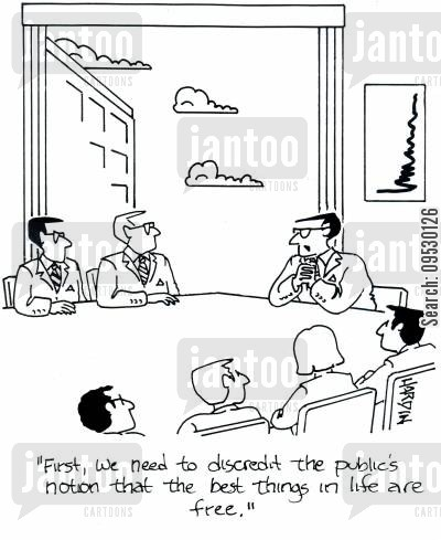 discrediting cartoon humor: 'First, we need to discredit the public's notion that the best things in life are free.'