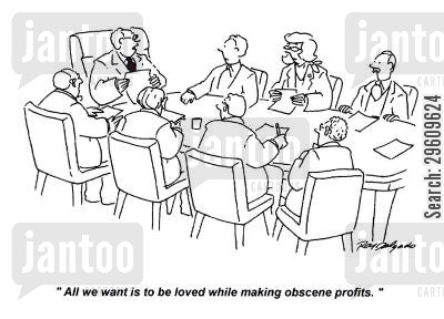 business meetings cartoon humor: 'All we want is to be loved while making obscene profits.'