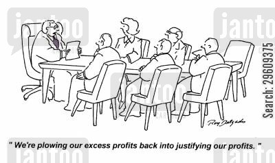 spend cartoon humor: 'We're plowing our excess profits back into justifying our profits.'