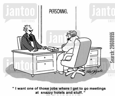 interview cartoon humor: 'I want one of those jobs where I get to go to meetings at snazzy hotels and stuff.'